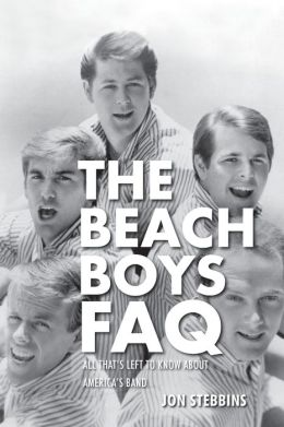 The Beach Boys FAQ: All That's Left to Know about America's Band FAQ Series