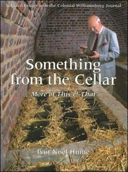 Something From the Cellar: More of This & That: Selected Essays from the Colonial Williamsburg Journal