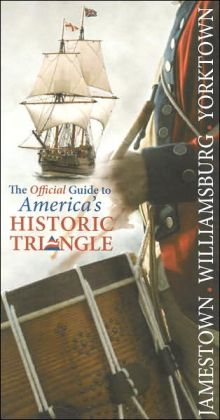 Jamestown Williamsburg Yorktown: The Official Guide to America's Historic Triangle Colonial Williamsburg Foundation
