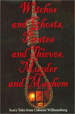 Witches and Ghosts, Pirates and Thieves, Murder and Mayhem: Scary Tales from Colonial Williamsburg