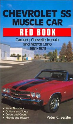 Chevrolet SS Muscle Car Red Book: Camaro, Chevelle, Impala, and Monte Carlo, 1961-1973