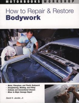 How to Repair and Restore Bodywork (Motorbooks Workshop Series)