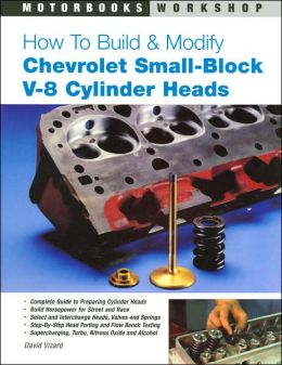 How to Build and Modify Chevrolet Small-Block V-8 Cylinder Heads (Motorbooks Workshop Series)