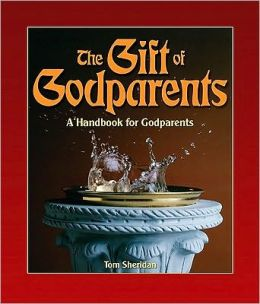 The Gift of Godparents: For Those Chosen with Love and Trust to Be Godparents