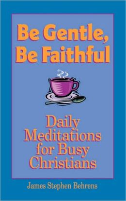 Be Gentle, Be Faithful: Daily Meditations for Busy Christians