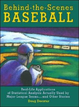 Behind-the-Scenes Baseball: Real-Life Applications of Statistical Analysis Actually Used by Major League Teams and Other Stories