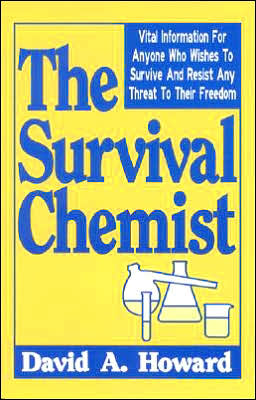 Survival Chemist: Vital Information for Anyone Who Wishes to Survive and Resist Any Threat to Their Freedom
