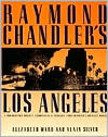 Raymond Chandler's Los Angeles: A Photographic Odyssey Accompanied by Passages from Chandler's Greatest Work