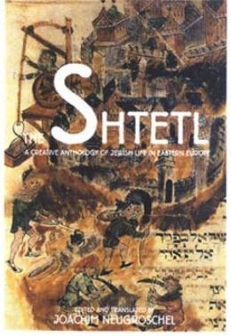 The Shtetl: A Creative Anthology of Jewish Life in Eastern Europe