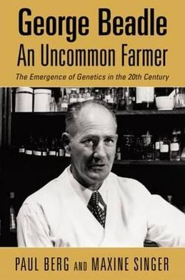 Uncommon Farmer: George Beadle and the Emergence of Genetics in the 20th Century