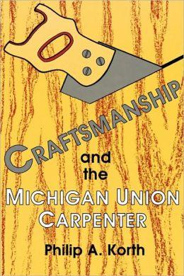Craftsmanship And The Michigan Union Carpenter