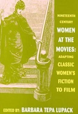 Nineteenth-Century Women at the Movies: Adapting Classic Women's Fiction to Film