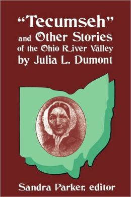 Tecumseh And Other Stories Of The Ohio River Valley By Julia L. Dumont