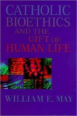 Catholic Bioethics and the Gift of Human Life