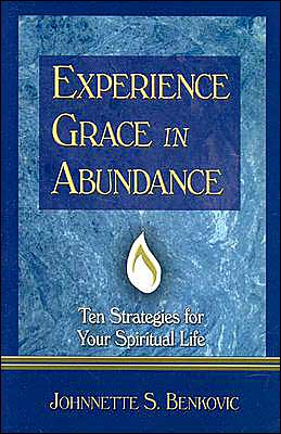 Experience Grace in Abundance: Ten Strategies for Your Spiritual Life