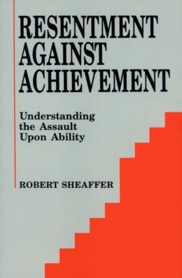 Resentment Against Achievement: Understanding the Assault upon Ability