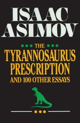 The Tyrannosaurus Prescription: And One Hundred Other Essays