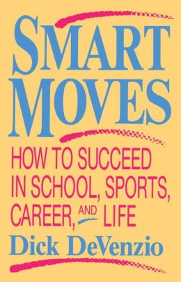 Smart Moves: How to Succeed in School, Sports, Career, and Life