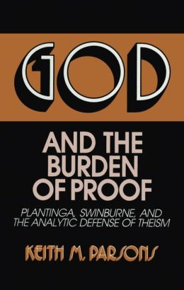 God and the Burden of Proof: Plantinga, Swinburne, and the Analytic Defense of Theism