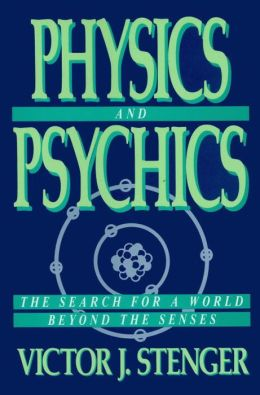 Physics and Psychics; The Search for a World beyond the Senses