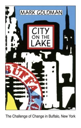 City on the Lake: The Challenge of Change in Buffalo, New York