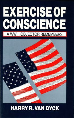 Exercise of Conscience: A World War II Objector Remembers