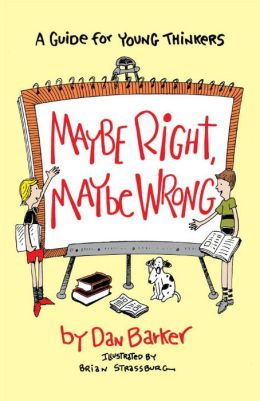Maybe Right, Maybe Wrong: A Guide for Young Thinkers