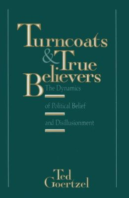Turncoats and True Believers: The Dynamics of Political Belief and Disillusionment