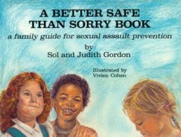 A Better Safe Than Sorry Book: A Family Guide for Sexual Assault Prevention