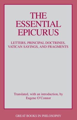 The Essential Epicurus: Letters, Principal Doctrines, Vatican Sayings, and Fragments