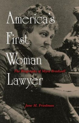 America's First Woman Lawyer: The Biography of Myra Bradwell