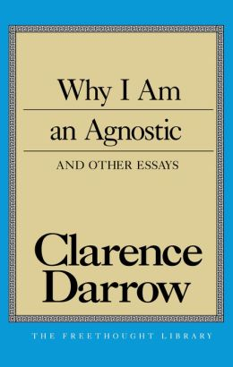 Why I Am an Agnostic and Other Essays