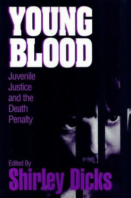 Young Blood: Juvenile Justice and the Death Penalty