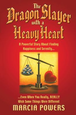 The Dragon Slayer with a Heavy Heart: A Powerful Story about Finding Happiness and Security...Even when You Really Really Wish Some Things Were Different