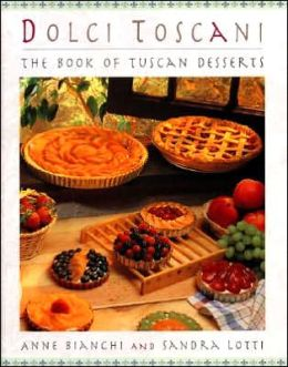 Dolci Toscani: The Book of Tuscan Desserts