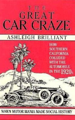 Great Car Craze: How Southern California Collided with the Automobile in the 1920's