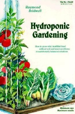 Hydroponic Gardening: The Magic of Modern Hydroponics for the Home Gardener