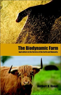 The Biodynamic Farm: Agriculture in Service of the Earth and Humanity