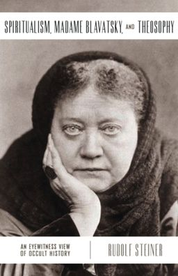 Spiritualism, Madame Blavatsky, and Theosophy: An Eyewitness View of Occult History