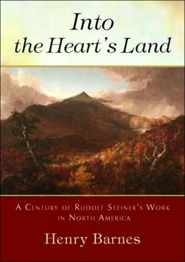 Into the Hearts Land: A Century of Rudolf Steiner's Work in North America