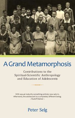 Grand Metamorphosis: Contributions to the Spiritual-Scientific Anthropology and Education of Adolescents