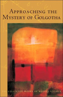 Approaching the Mystery of Golgotha: Ten Lectures Held in Various Cities In 1913-14