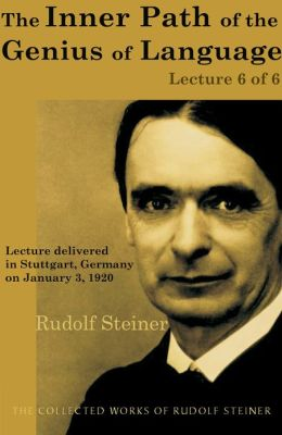 Language from an Historical Standpoint (Lecture 6 of 6): Lecture delivered in Stuttgart, Germany on January 3, 1920; from The Collected Works of Rudolf Steiner