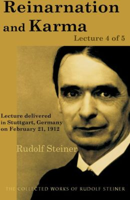Reincarnation and Karma: Lecture 4 of 5: Lecture delivered in Stuttgart, Germany on February 21, 1912; from The Collected Works of Rudolf Steiner