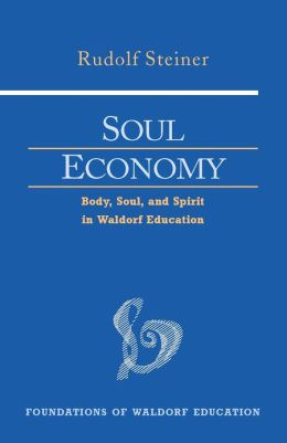 Soul Economy: Body, Soul, and Spirit in Waldorf Education