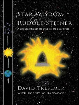 Star Wisdom and Rudolf Steiner: A Life Seen through the Oracle of the Solar Cross