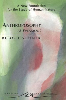 Anthroposophy (A Fragment): A New Foundation for the Study of Human Nature