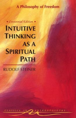 Intuitive Thinking as a Spiritual Path: A Philosophy of Freedom, Written in 1894 (CW 4)