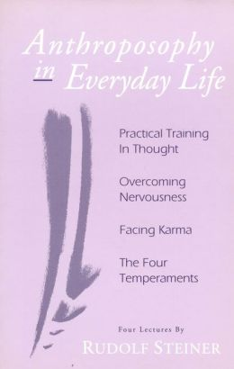 Anthroposophy in Everyday Life: Practical Training in Thought, Overcoming Nervousness, Facing Karma, The Four Temperaments