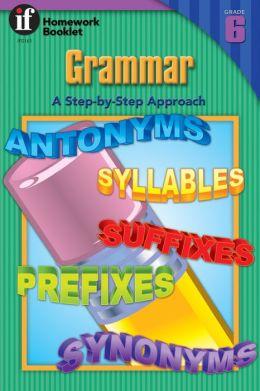 Grammar, Grade 6: A Step-By-Step Approach